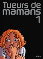 Tueurs de mamans tome 1