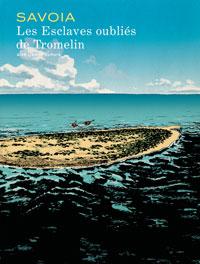 Les Esclaves oubliés de Tromelin par Sylvain Savoia (À paraître début 2015)