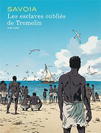Les Esclaves oubliés de Tromelin par Sylvain Savoia